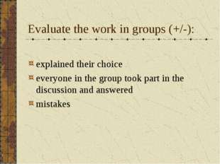 Evaluate the work in groups (+/-): explained their choice everyone in the gro