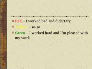 Red – I worked bad and didn't try Yellow - so-so Green – I worked hard and I'