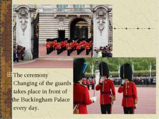 The ceremony Changing of the guards takes place in front of the Buckingham Pa