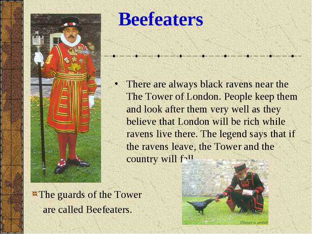 Beefeaters There are always black ravens near the The Tower of London. People...