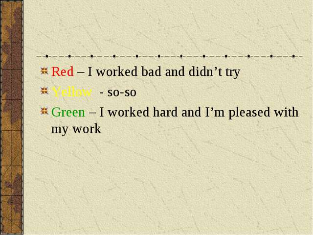 Red – I worked bad and didn't try Yellow - so-so Green – I worked hard and I'...