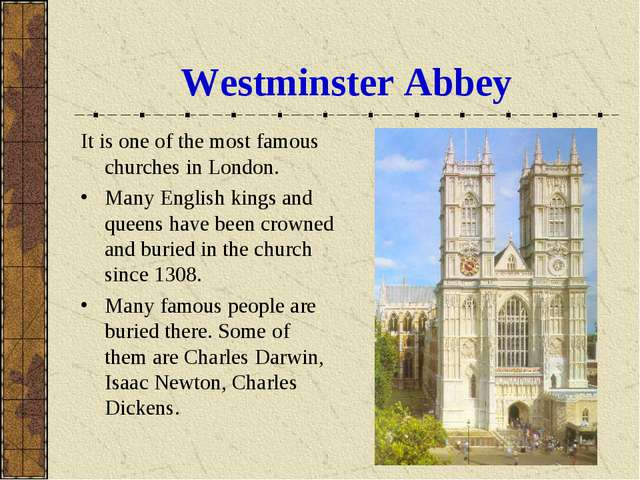 Westminster Abbey It is one of the most famous churches in London. Many Engli...