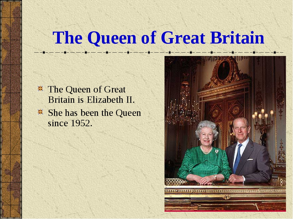 The Queen of Great Britain The Queen of Great Britain is Elizabeth II. She ha...