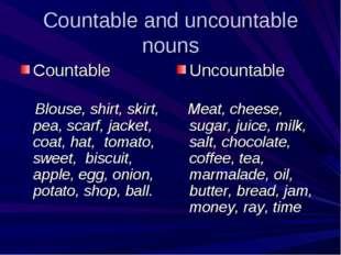 Countable and uncountable nouns Countable      Blouse, shirt, skirt, pea,
