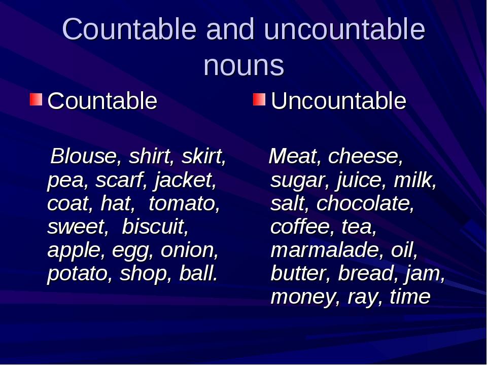 Countable and uncountable nouns Countable      Blouse, shirt, skirt, pea,...