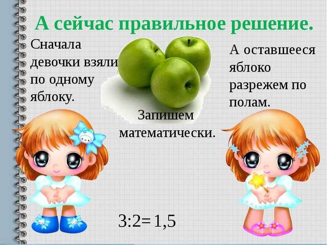 А сейчас правильное решение. Сначала девочки взяли по одному яблоку. А оставш...