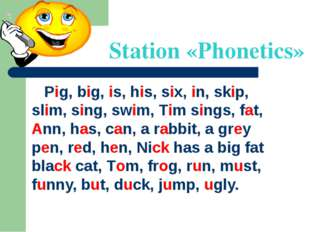 Station «Phonetics» Pig, big, is, his, six, in, skip, slim, sing, swim, Tim s