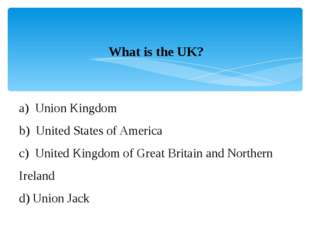 What is the UK? a)  Union Kingdom b)  United States of America c)  United Kin