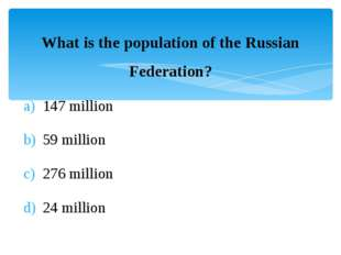 What is the population of the Russian Federation? 147 million 59 million 276