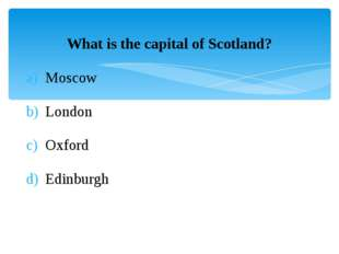 What is the capital of Scotland? Moscow London Oxford Edinburgh