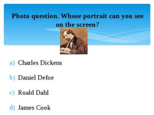 Photo question. Whose portrait can you see on the screen? Charles Dickens Dan