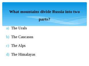 What mountains divide Russia into two parts? The Urals The Caucasus The Alps