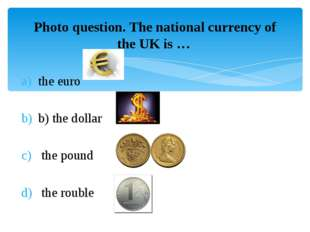 Photo question. The national currency of the UK is … the euro b) the dollar