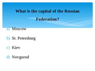 What is the capital of the Russian Federation? Moscow St. Petersburg Kiev Nov