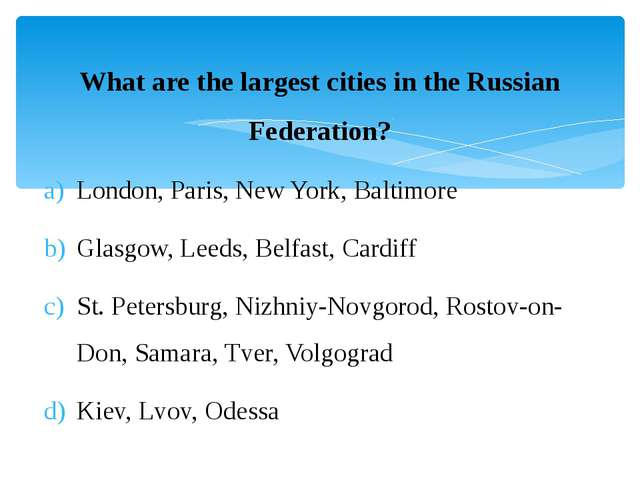 What are the largest cities in the Russian Federation? London, Paris, New Yor...