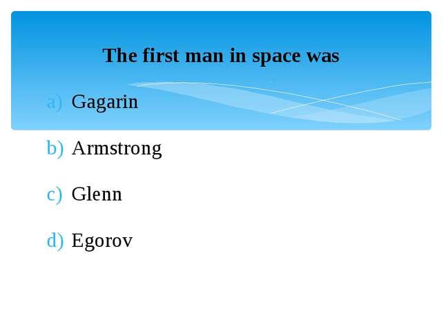 The first man in space was Gagarin Armstrong Glenn Egorov