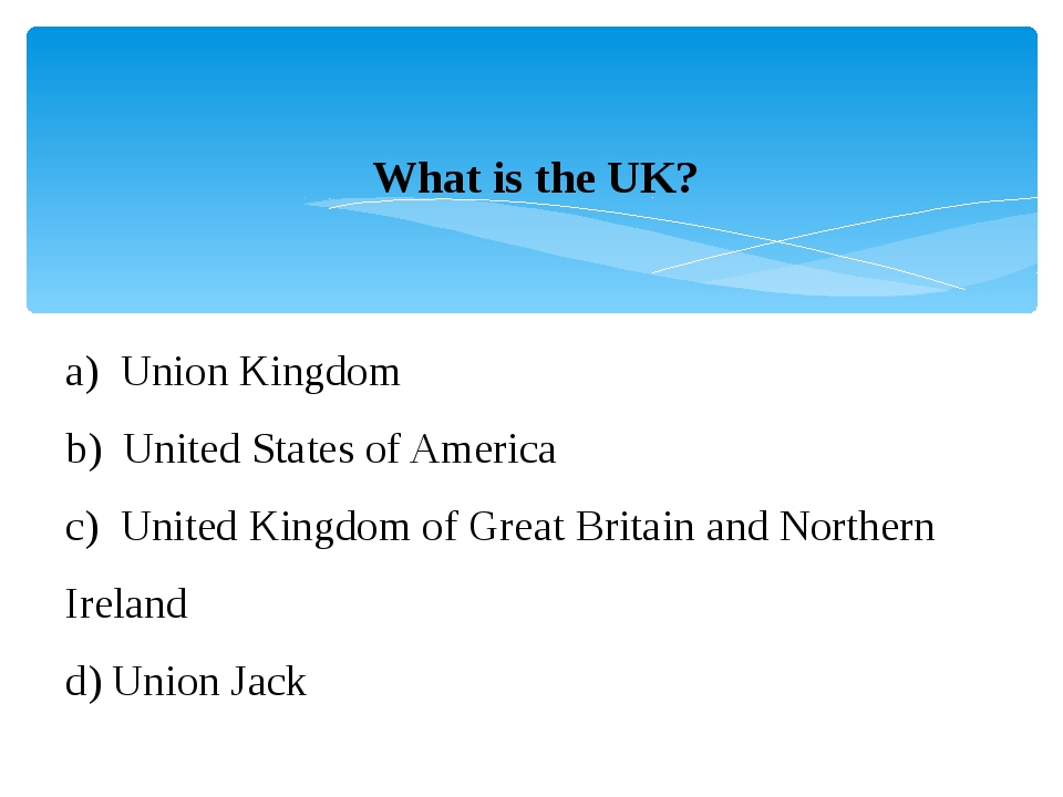 What is the UK? a)  Union Kingdom b)  United States of America c)  United Kin...