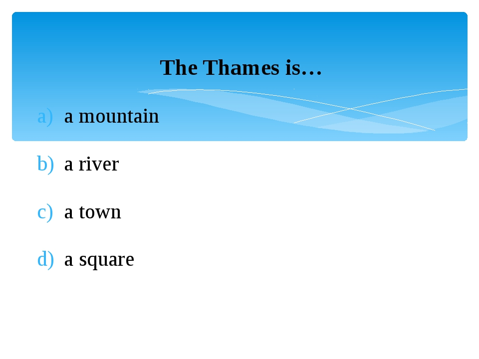 The Thames is… a mountain a river a town a square
