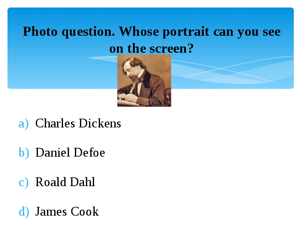 Photo question. Whose portrait can you see on the screen? Charles Dickens Dan...