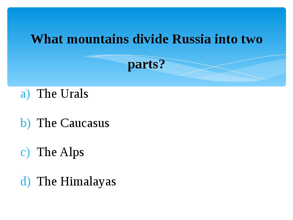 What mountains divide Russia into two parts? The Urals The Caucasus The Alps...