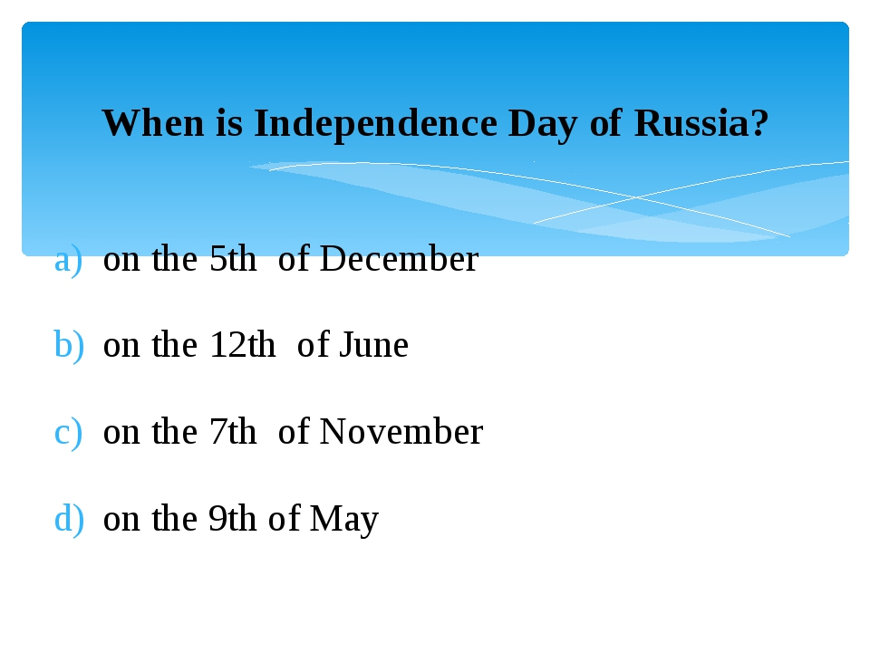 When is Independence Day of Russia? on the 5th of December on the 12th of Jun...