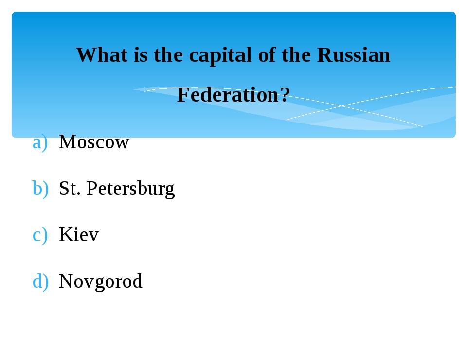 What is the capital of the Russian Federation? Moscow St. Petersburg Kiev Nov...