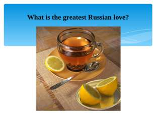 What is the greatest Russian love?