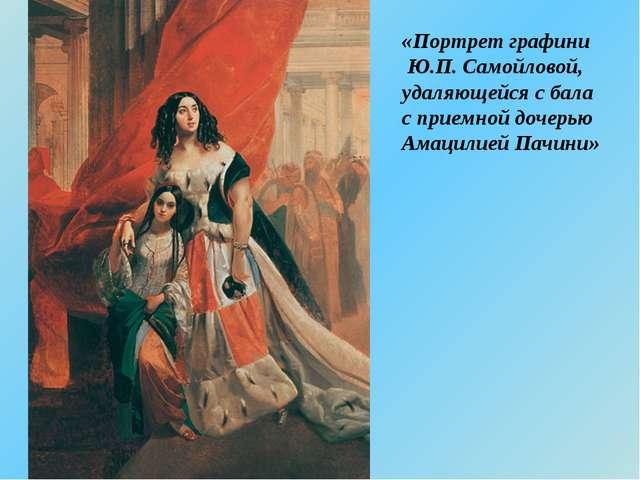 «Портрет графини Ю.П. Самойловой, удаляющейся с бала с приемной дочерью Амаци...