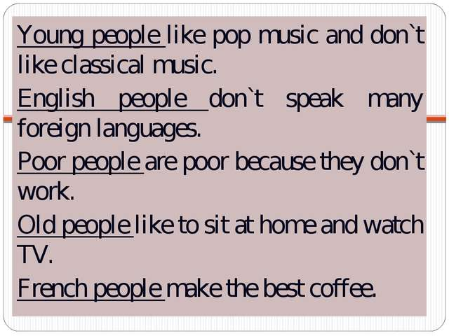 Young people like pop music and don`t like classical music. English people d...