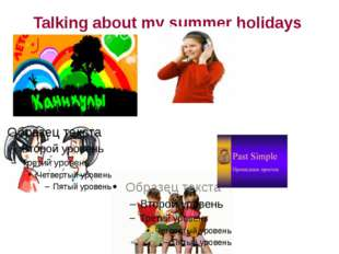 Talking about my summer holidays