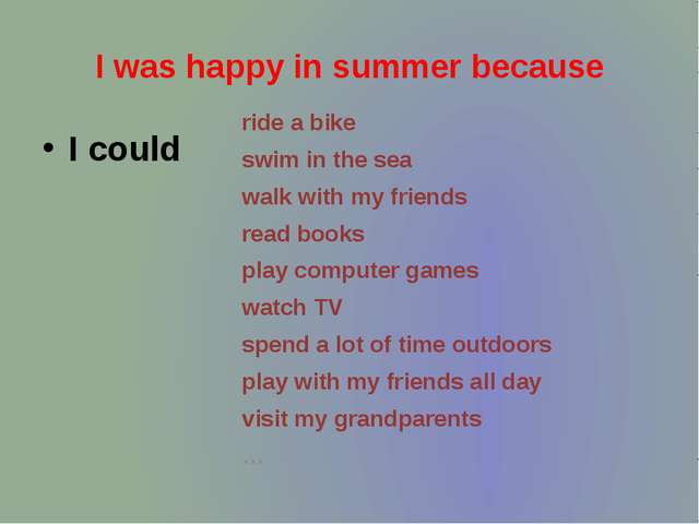 I was happy in summer because I could ride a bike swim in the sea walk with m...
