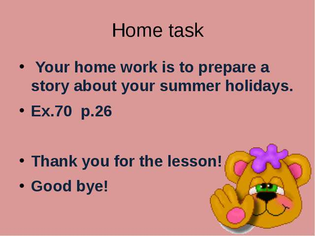 Home task Your home work is to prepare a story about your summer holidays. Ex...