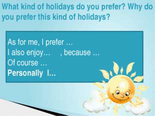 What kind of holidays do you prefer? Why do you prefer this kind of holidays?