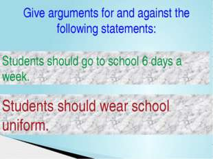 Give arguments for and against the following statements: Students should go t