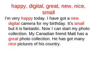 happy, digital, great, new, nice, small I'm very happy today. I have got a ne