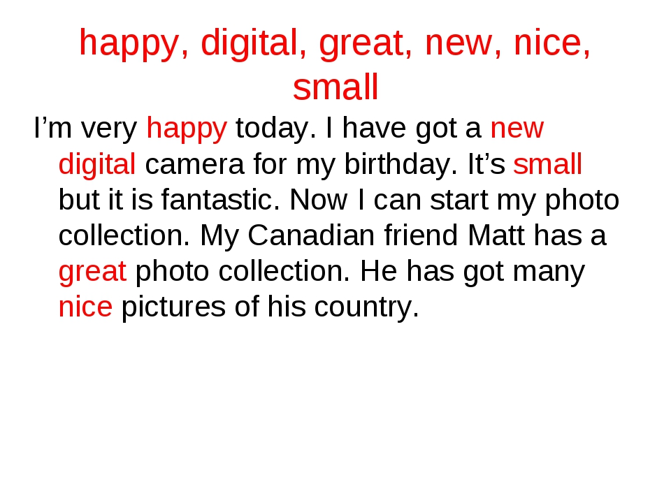 happy, digital, great, new, nice, small I'm very happy today. I have got a ne...