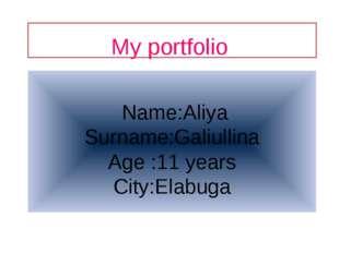 Name:Aliya Surname:Galiullina Age :11 years City:Elabuga My portfolio