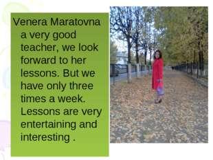 Our teacher of English. Venera Maratovna a very good teacher, we look forward