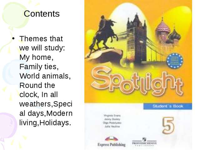 Contents Themes that we will study: My home, Family ties, World animals, Roun...