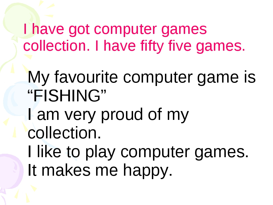 I have got computer games collection. I have fifty five games. My favourite c...