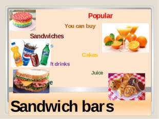 Sandwich bars Popular You can buy Sandwiches Pastries Cakes Soft drinks Juice