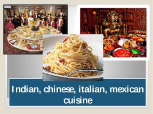 Indian, chinese, italian, mexican cuisine