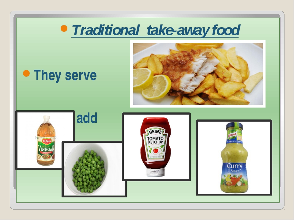 Traditional take-away food They serve People add