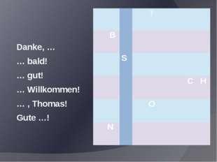 Danke, … … bald! … gut! … Willkommen! … , Thomas! Gute …! T B S C H O N