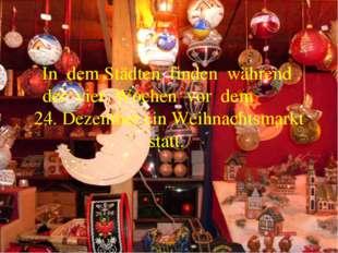 In dem Städten finden während der vier Wochen vor dem 24. Dezember ein Weihna