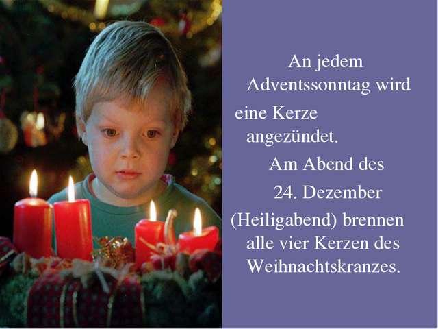 An jedem Adventssonntag wird eine Kerze angezündet. Am Abend des 24. Dezembe...