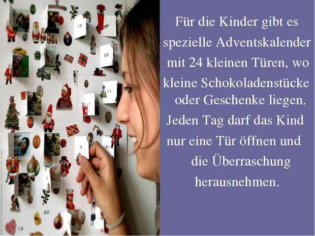Für die Kinder gibt es spezielle Adventskalender mit 24 kleinen Türen, wo kl...