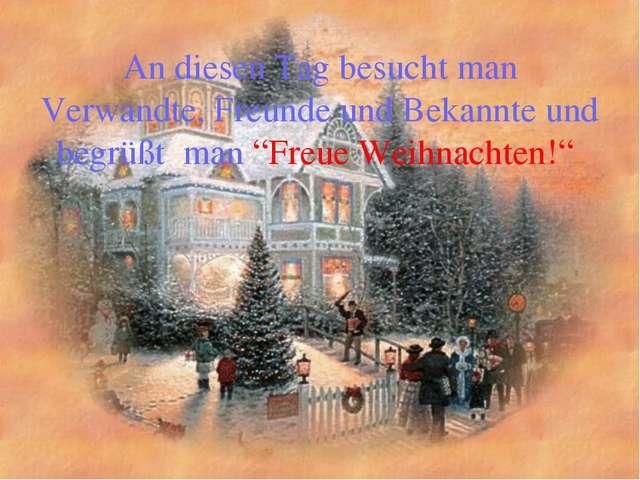 """An diesen Tag besucht man Verwandte, Freunde und Bekannte und begrüßt man """"Fr..."""