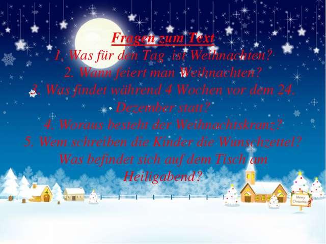 Fragen zum Text 1. Was für den Tag ist Weihnachten? 2. Wann feiert man Weihna...