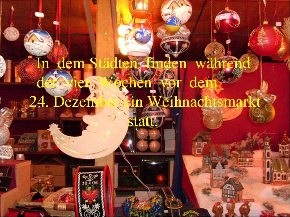 In dem Städten finden während der vier Wochen vor dem 24. Dezember ein Weihna...